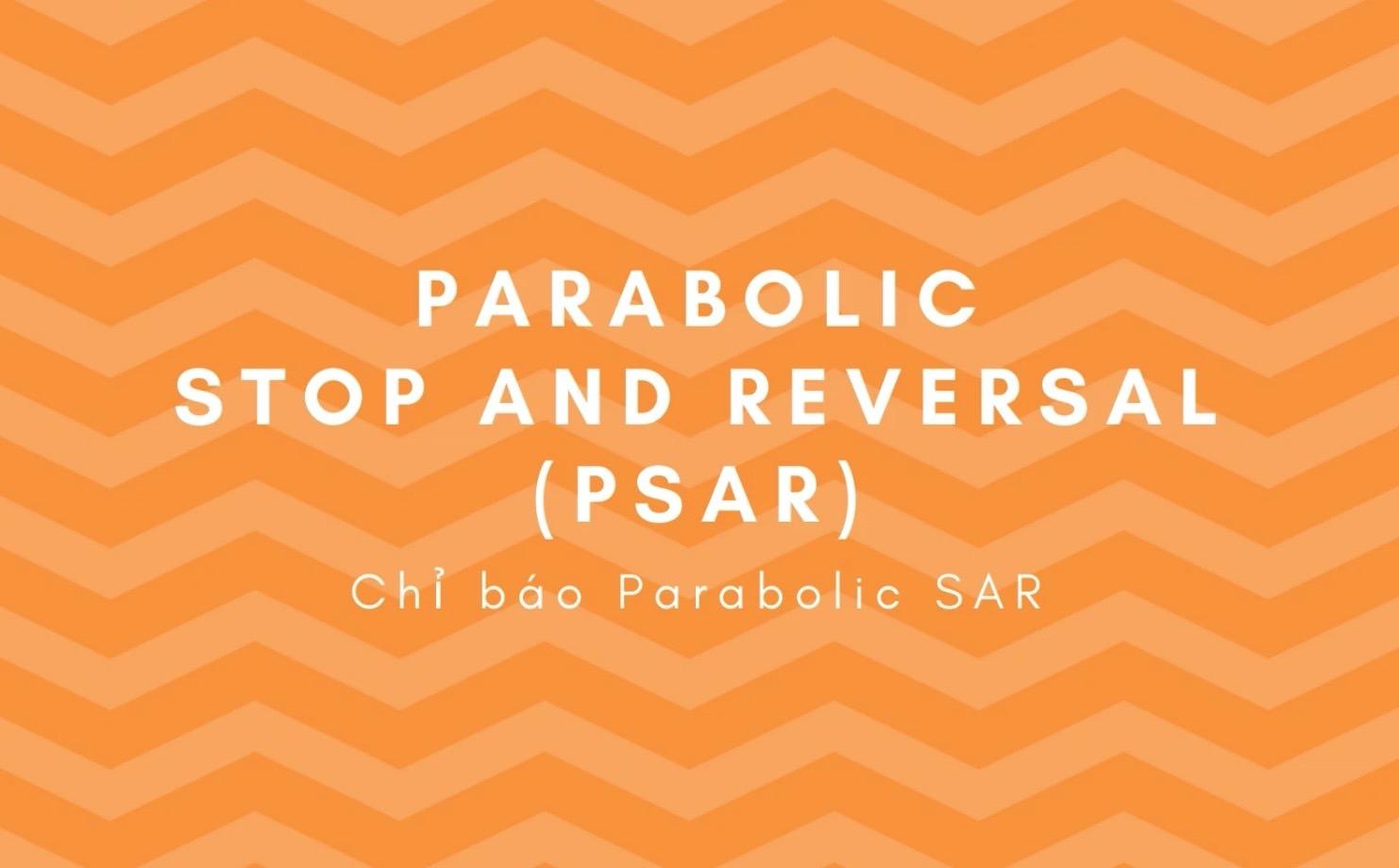 Chỉ báo PSAR - Parabolic SAR là gì? Cách sử dụng PSAR - Parabolic SAR